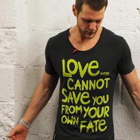 """LOVE CANNOT SAVE YOU FROM YOUR OWN FATE"" 