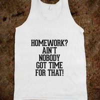 Homework? Ain't nobody got time for that - Awesome fun #$!!*&