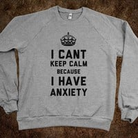 I Cant Keep Calm Because I Have Anxiety (T-Shirt) - That Kills Me