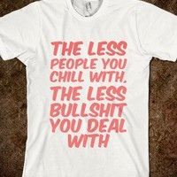 The less people you chill with the less bullshit you deal with - Finley Hill