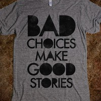 Bad Choices Make Good Stories - Galaxy Cats