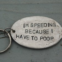 im speeding because i have to poop key ring