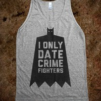 I Only Date Crime Fighters (Batman) - Fashionista
