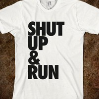 Shut Up & Run (Tee) - Tumblr Fashion