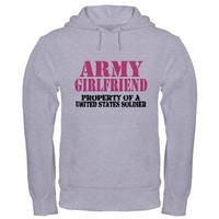 ARMY Girlfriend Property of a Hooded Sweatshirt on CafePress.com
