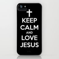 Keep Calm &amp; Love Jesus. iPhone Case by Abigail Ann | Society6