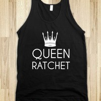 Queen Ratchet - White Girl Apparel