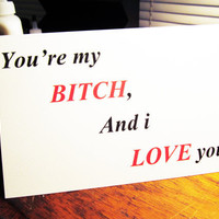 Love Greeting card You're my Bich and i love by InsomniaStudios