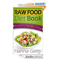 Raw Food Diet Book: Secrets to Healthy Living Plus Quick & Easy Recipes for Delicious & Nutritious Plant-Based Meals to Help with Weight Loss, Detox & Optimal Health: Hanna Getty: Amazon.com: Kindle Store