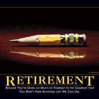 Retirement Demotivator - The Original Demotivational Posters