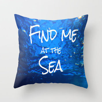 FIND ME AT THE SEA  Throw Pillow by Tara Yarte  | Society6
