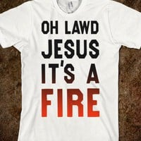 Oh Lawd Jesus It's A Fire! - Attitude Shirts