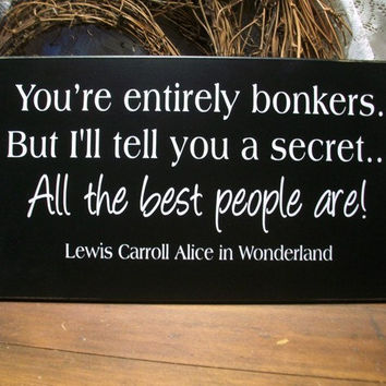 Wood Sign You're Entirely Bonkers Alice in by CountryWorkshop