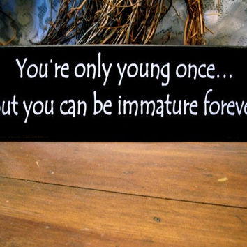 You're Only Young Once Painted Wood Sign Funny by CountryWorkshop