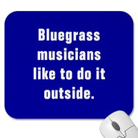 Bluegrass Musicians Like To Do It Outside Mousepads from Zazzle.com