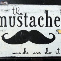 The Mustache Made Me Do It Typography Wall Art by 13pumpkins