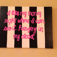 I like my money right where I can see it. Hanging in my closet. Sex in the City quote 9in x 12in canvas