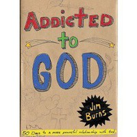 Addicted to God: 50 Days to a More Powerful Relationship with God: Jim Burns: FamilyChristian.com
