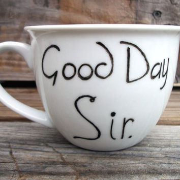 Double Sided Coffee Mug/ Funny Good Day Sir Coffee Mug by betwixxt