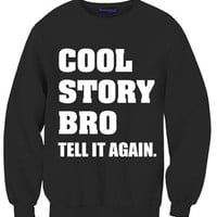 COOL STORY BRO, tell it again.