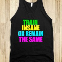 Train Insane Or Remain The Same - Underline Designs - Exercise Tank
