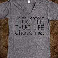 I didn't choose thug life