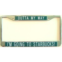 License Plate Frame-Outta My Way...I'm Going to Starbucks! : Amazon.com : Automotive