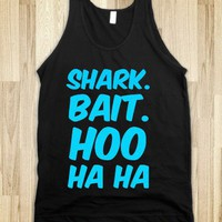 shark bait. hoo. ha ha