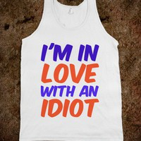 i'm in love with an idiot white tank