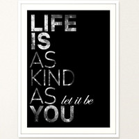 Typography Art Print Poster Art Black and White Life Quote Home Decoration Gift House Cafe Life is as kind as you let it be Unique