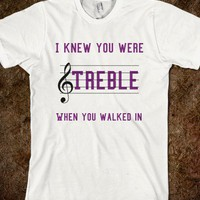 I Knew You Were Treble