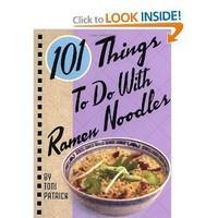 101 Things to Do with Ramen Noodles [Spiral-bound]