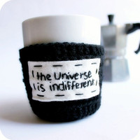 Funny Coffee Mug Cozy Tea Cup Cosy Universe Is Indifferent handmade cover
