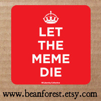 vinyl sticker - keep calm and carry on (let the meme die) - bumper sticker - laptop decal