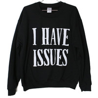 I Have Issues Sweatshirt Select Size by BurgerAndFriends on Etsy