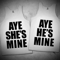 Aye He's She's Mine Tanks and Shirts