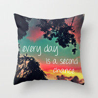 Every day is a second chance! Throw Pillow by Louise Machado