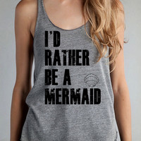 Id rather be a MERMAID Girls Ladies Heathered Tank Top Shirt silkscreen screenprint Alternative Apparel