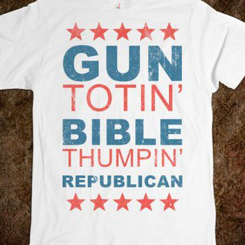 Gun Totin' Bible Thumpin' Republican - Right Side of Life