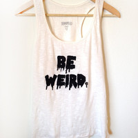 Unraveled &#x27;Be Weird&#x27; Racerback Tank by UnraveledClothing on Etsy
