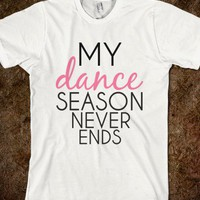 My Dance Season Never Ends - shirts