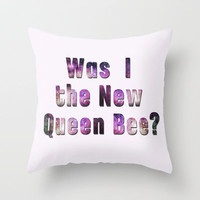 Was I the new QUEEN BEE? Quote from the movie Mean Girls Throw Pillow by AllieR