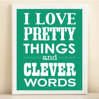 Pantone 2013 Emerald Green &#x27;I Love Pretty Things and Clever Words&#x27; print poster