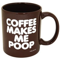 Coffee Makes Me Poop! ~ Funny Coffee Mug/Cup ~ 11 oz ~ Dark Brown with White Letters