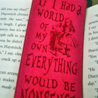 If I had a World of my Own Everything Would Be Nonsense - Alice in Wonderland  - Bookmark, Quote, Betwixt the Pages, Bookworm