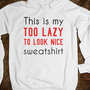 Too Lazy Sweatshirt - AV's Boutique