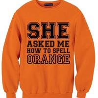 She Asked Me How To Spell Orange