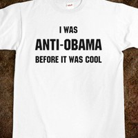 I WAS ANTI-OBAMA BEFORE IT WAS COOL - Shameless Behavior