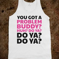 Do You Got a Problem With Dory? - Text Tees