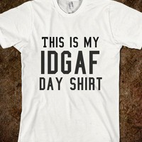 IDGAF Day shirt
